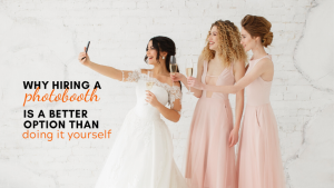 Why hire a photobooth for your wedding