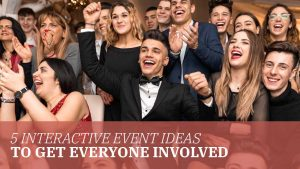 5 Interactive Event Ideas to Get Everyone Involved