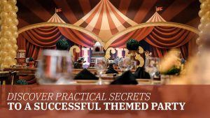 Discover Practical Secrets to a Successful Themed Party