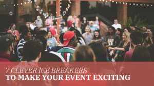 7 Clever Ice Breakers To Make Your Event Exciting