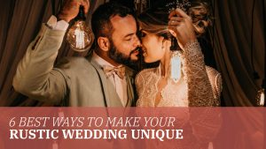 5 Best Ways to Make Your Rustic Wedding Unique