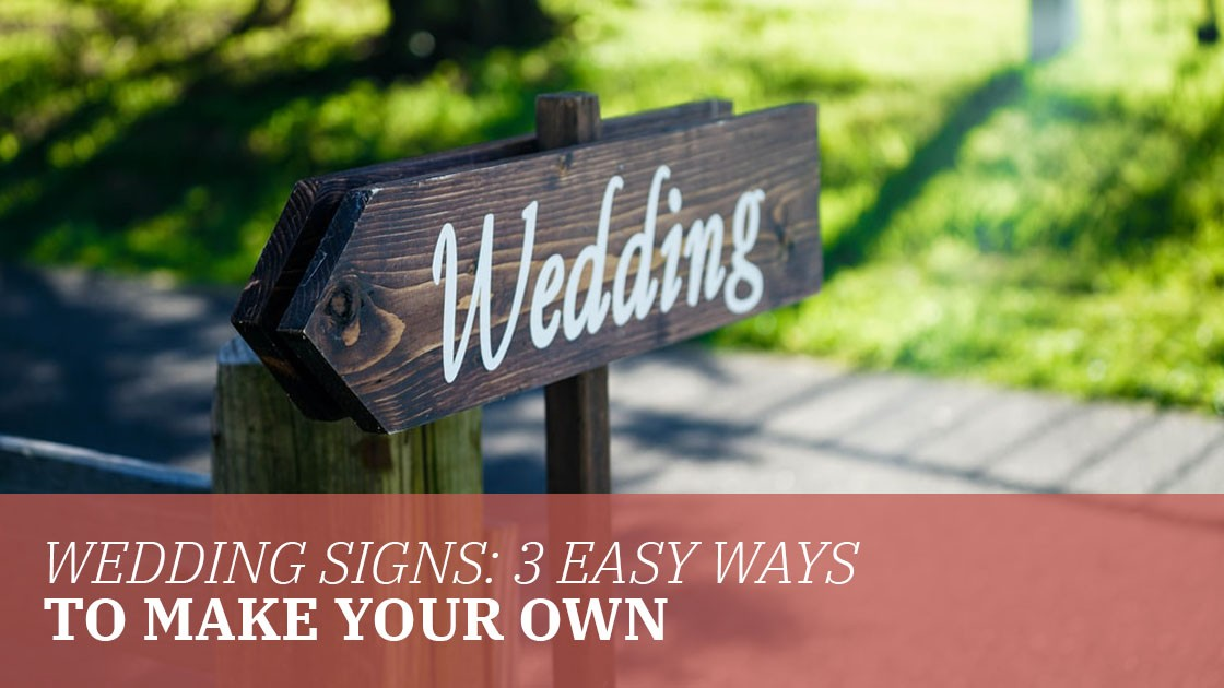Wedding Signs: 3 Easy Ways to Make Your Own